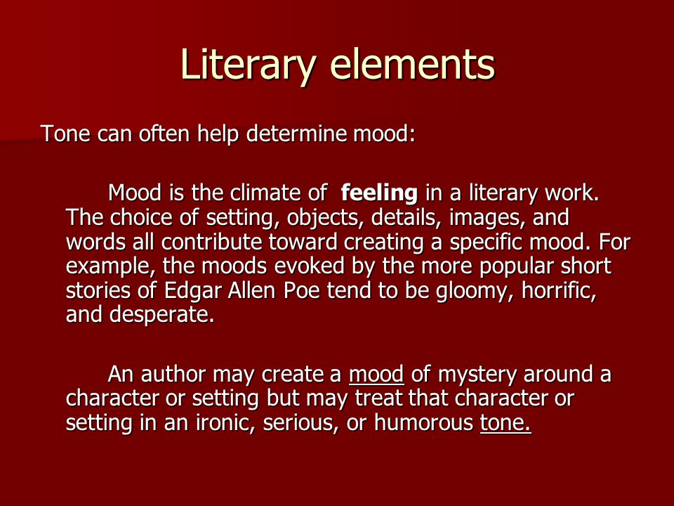 Literary elements Tone can often help determine mood: