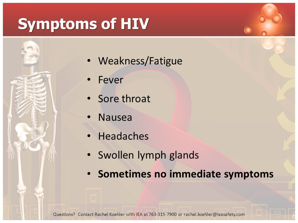 Symptoms of HIV Weakness/Fatigue Fever Sore throat Nausea Headaches