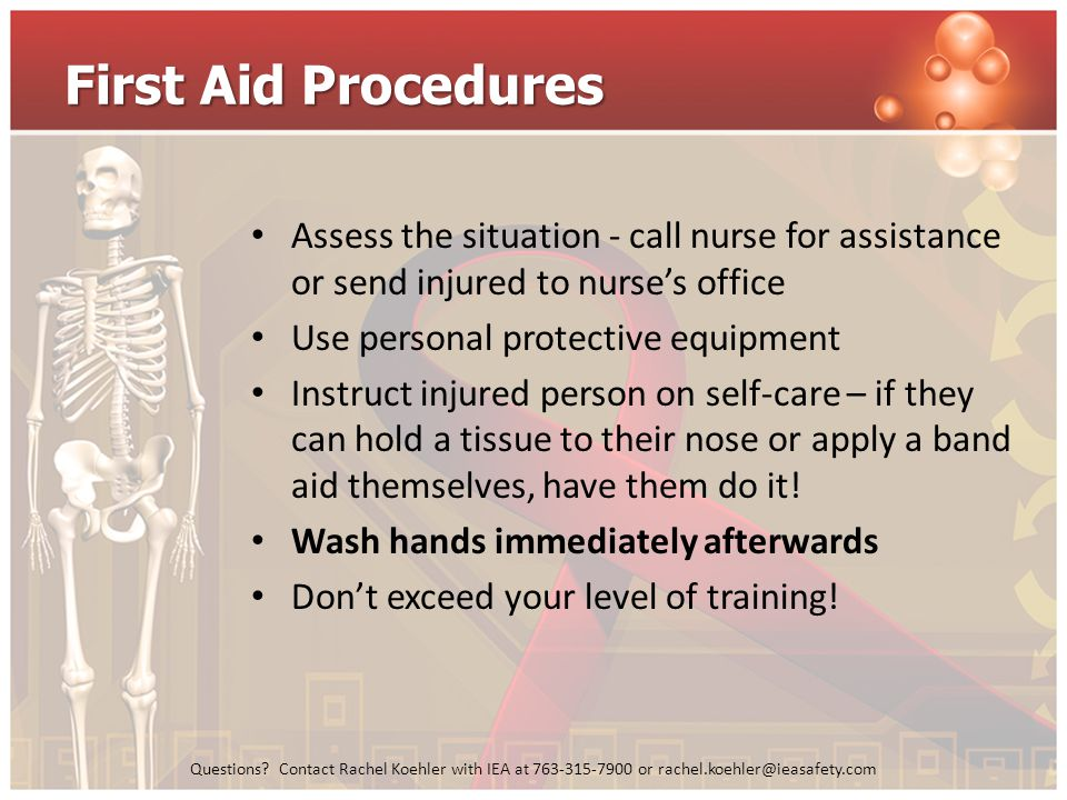 First Aid Procedures Assess the situation - call nurse for assistance or send injured to nurse's office.