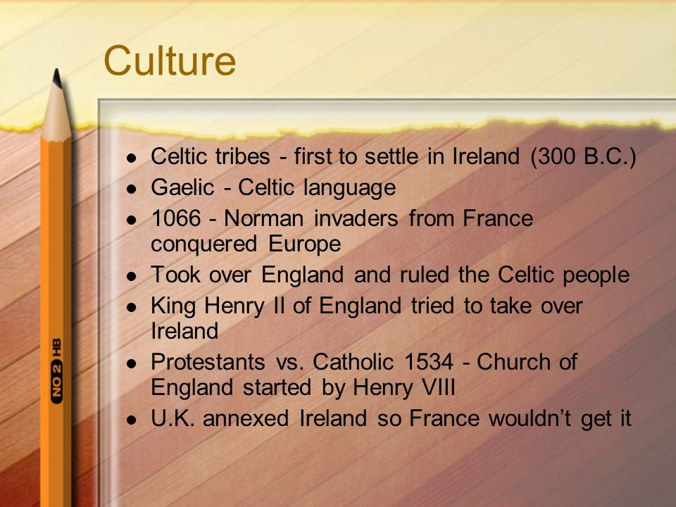 Culture Celtic tribes - first to settle in Ireland (300 B.C.)