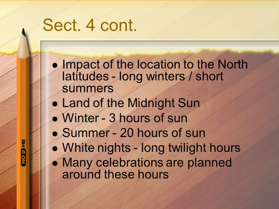Sect. 4 cont. Impact of the location to the North latitudes - long winters / short summers. Land of the Midnight Sun.