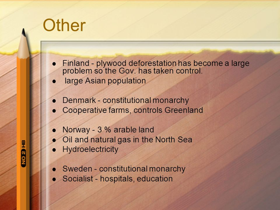 Other Finland - plywood deforestation has become a large problem so the Gov. has taken control. large Asian population.