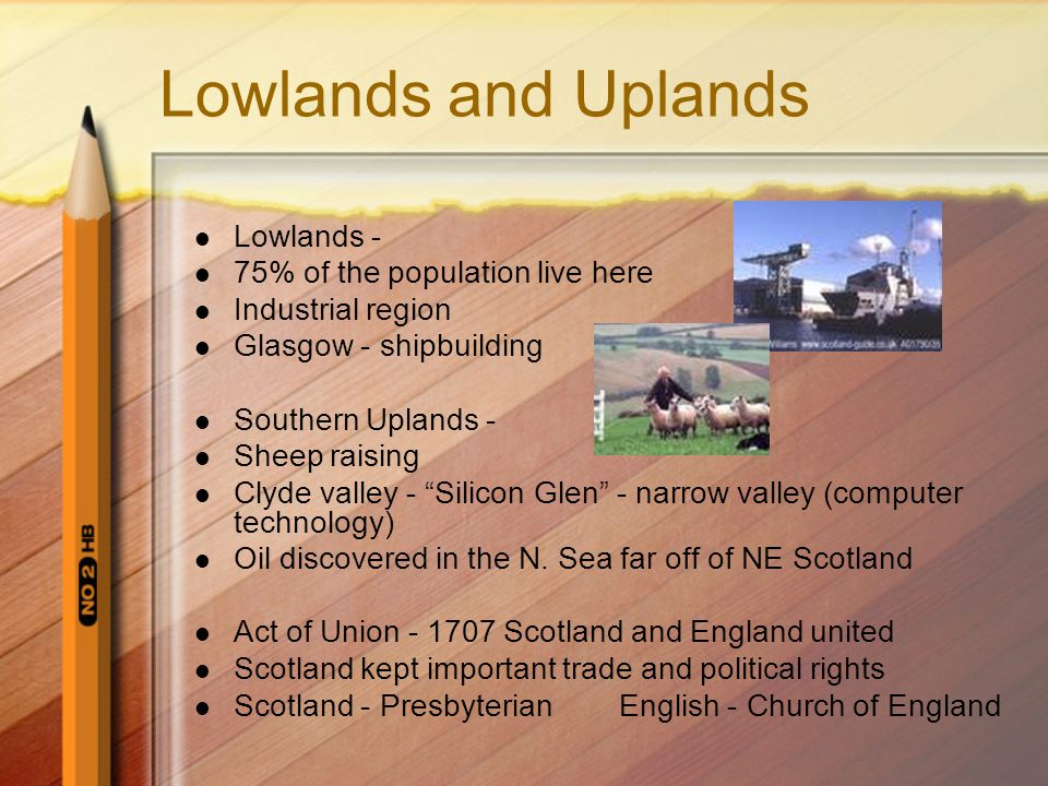Lowlands and Uplands Lowlands - 75% of the population live here