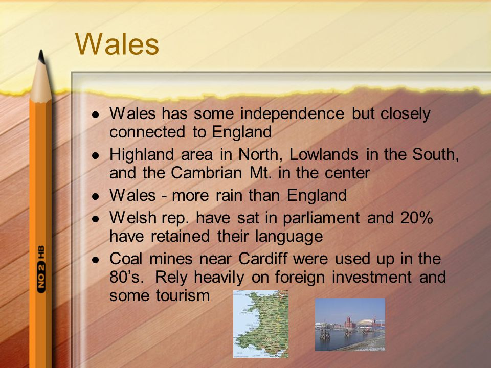 Wales Wales has some independence but closely connected to England
