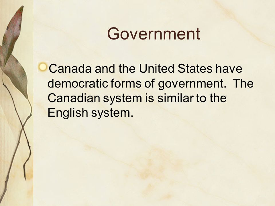 Government Canada and the United States have democratic forms of government.