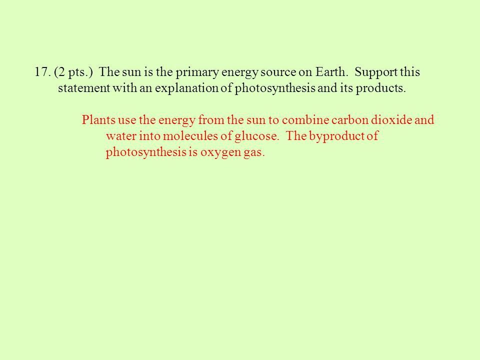 17. (2 pts. ) The sun is the primary energy source on Earth
