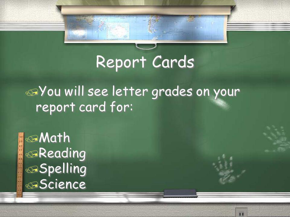 Report Cards You will see letter grades on your report card for: Math