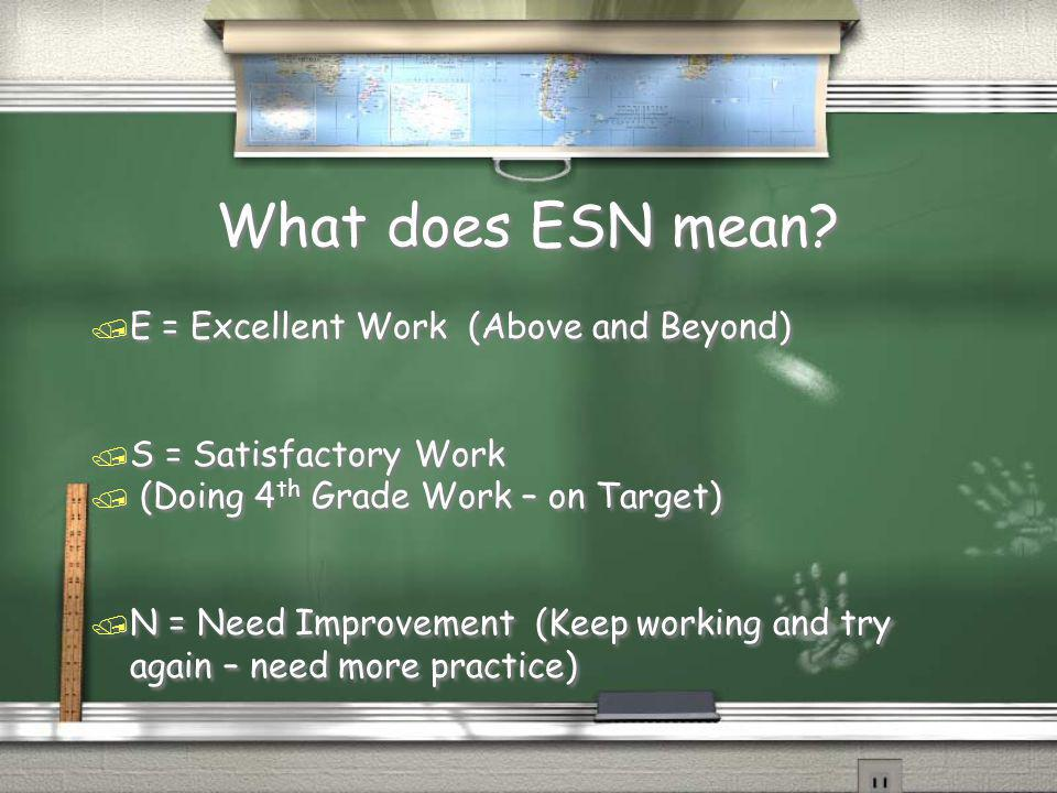 What does ESN mean E = Excellent Work (Above and Beyond)