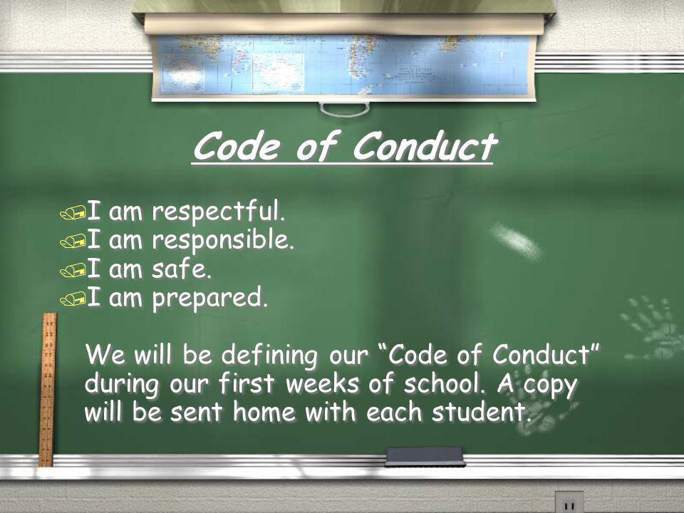 Code of Conduct I am respectful. I am responsible. I am safe.