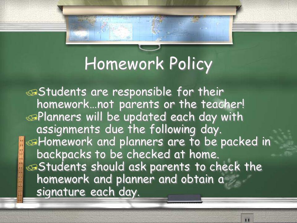 Homework Policy Students are responsible for their homework…not parents or the teacher!