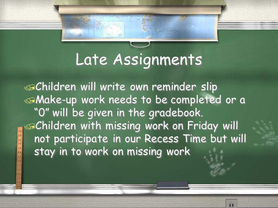 Late Assignments Children will write own reminder slip