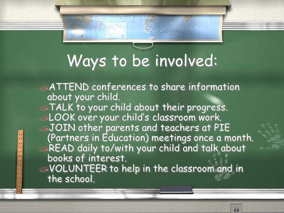 Ways to be involved: ATTEND conferences to share information about your child. TALK to your child about their progress.