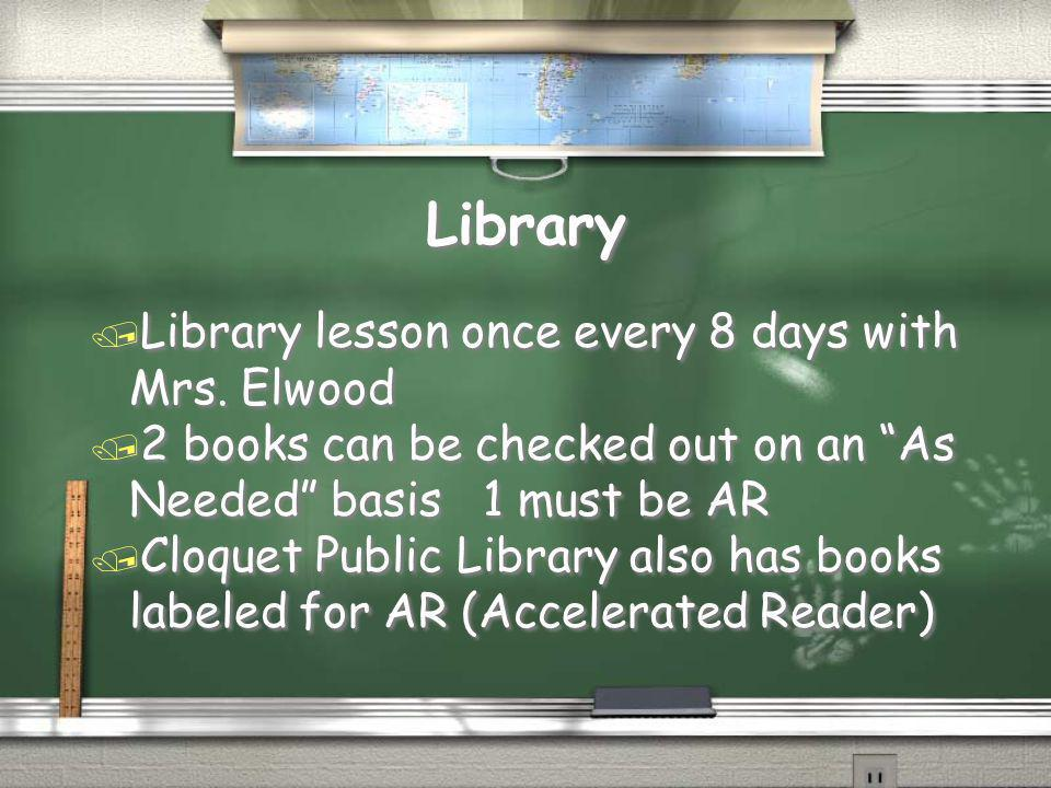 Library Library lesson once every 8 days with Mrs. Elwood