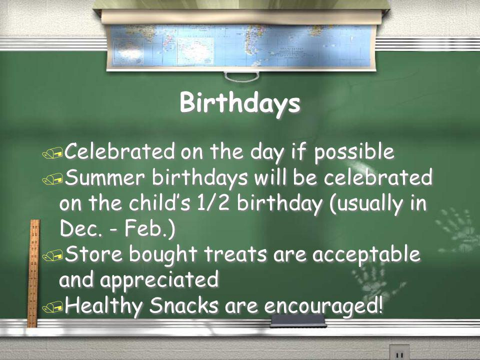 Birthdays Celebrated on the day if possible
