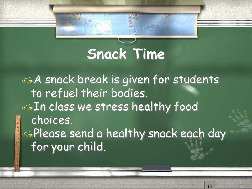 Snack Time A snack break is given for students to refuel their bodies.