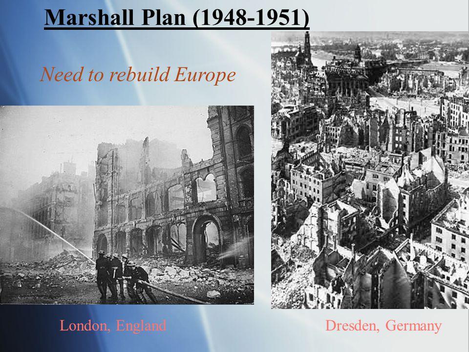 Marshall Plan (1948-1951) Need to rebuild Europe London, England