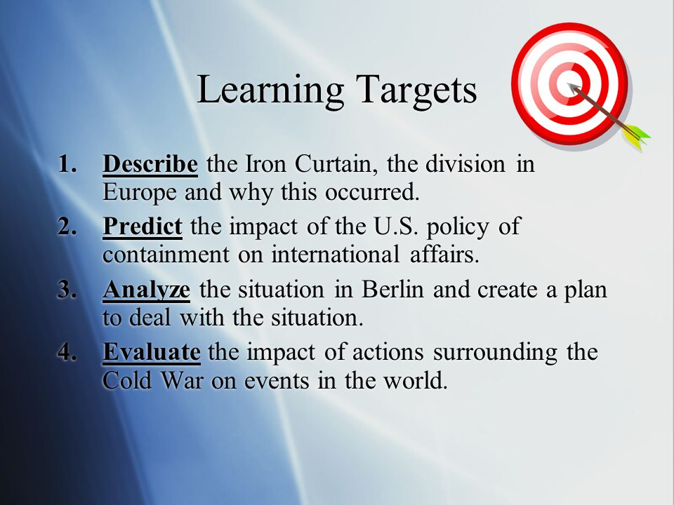 Learning Targets Describe the Iron Curtain, the division in Europe and why this occurred.