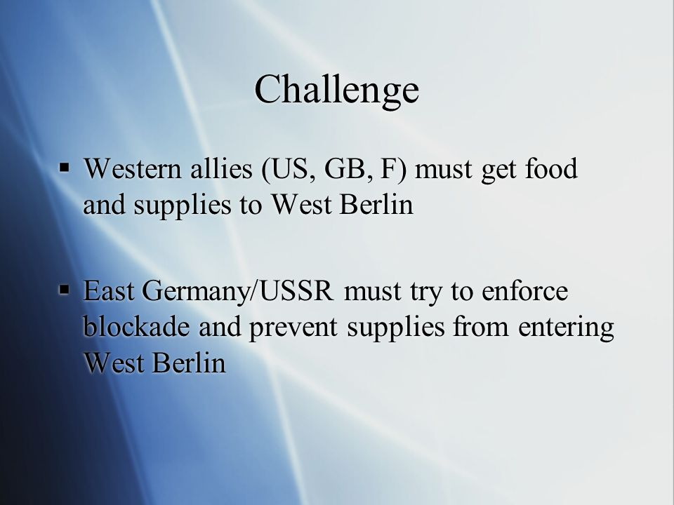 Challenge Western allies (US, GB, F) must get food and supplies to West Berlin.