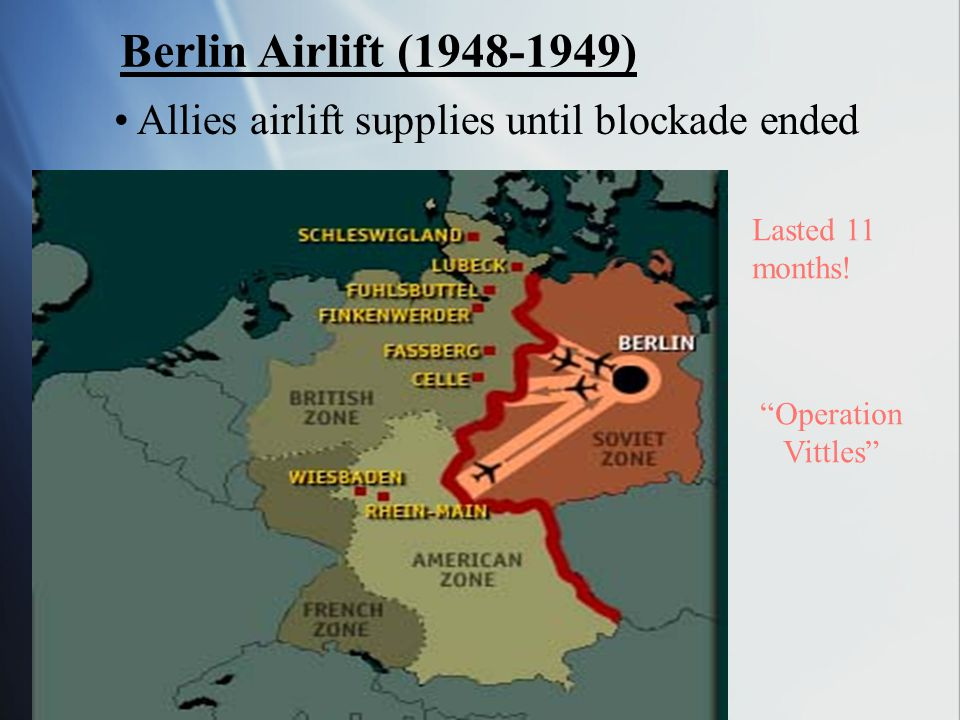 Berlin Airlift (1948-1949) Allies airlift supplies until blockade ended. Lasted 11. months! Operation.