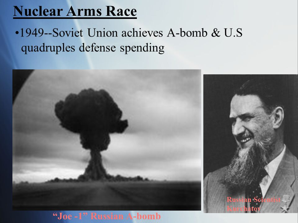Nuclear Arms Race 1949--Soviet Union achieves A-bomb & U.S