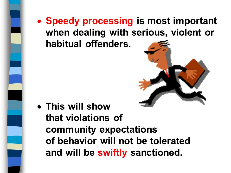 Speedy processing is most important when dealing with serious, violent or habitual offenders.