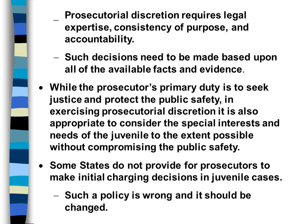 Prosecutorial discretion requires legal expertise, consistency of purpose, and accountability.