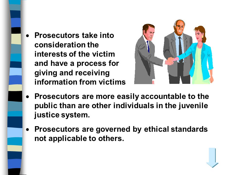 Prosecutors take into consideration the interests of the victim and have a process for giving and receiving information from victims