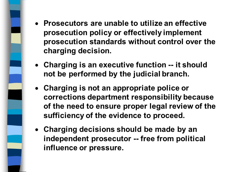 Prosecutors are unable to utilize an effective prosecution policy or effectively implement prosecution standards without control over the charging decision.