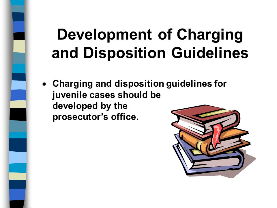 Development of Charging and Disposition Guidelines