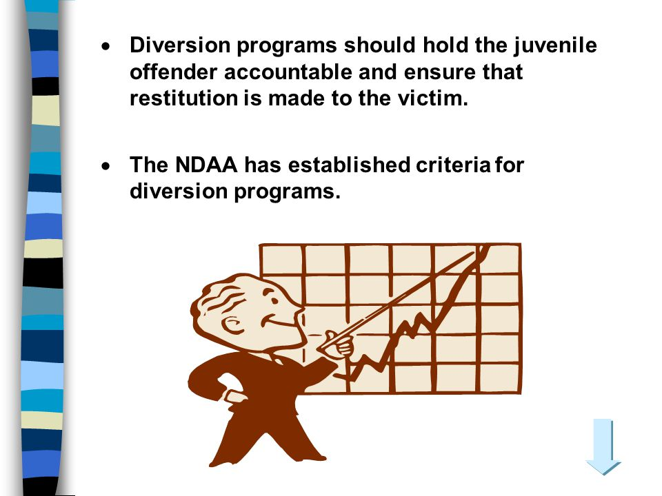 Diversion programs should hold the juvenile offender accountable and ensure that restitution is made to the victim.