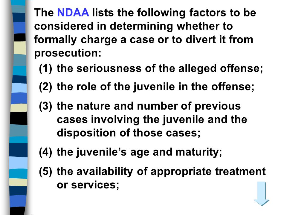 The NDAA lists the following factors to be considered in determining whether to formally charge a case or to divert it from prosecution: