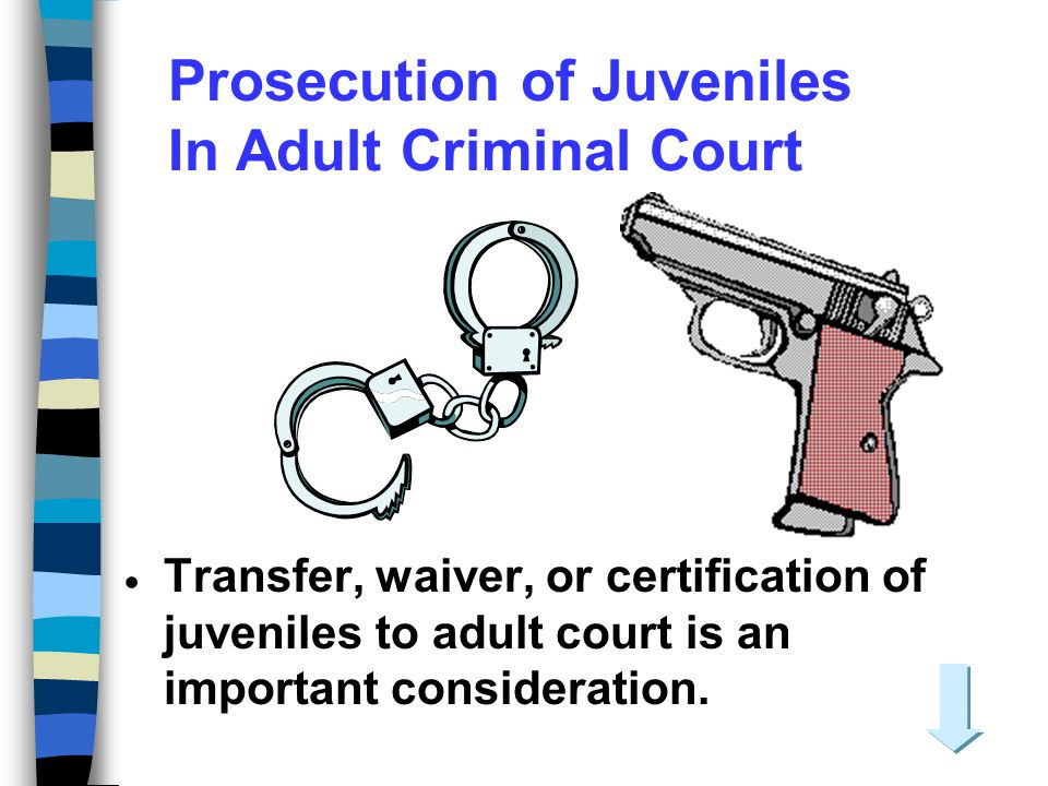 Prosecution of Juveniles In Adult Criminal Court