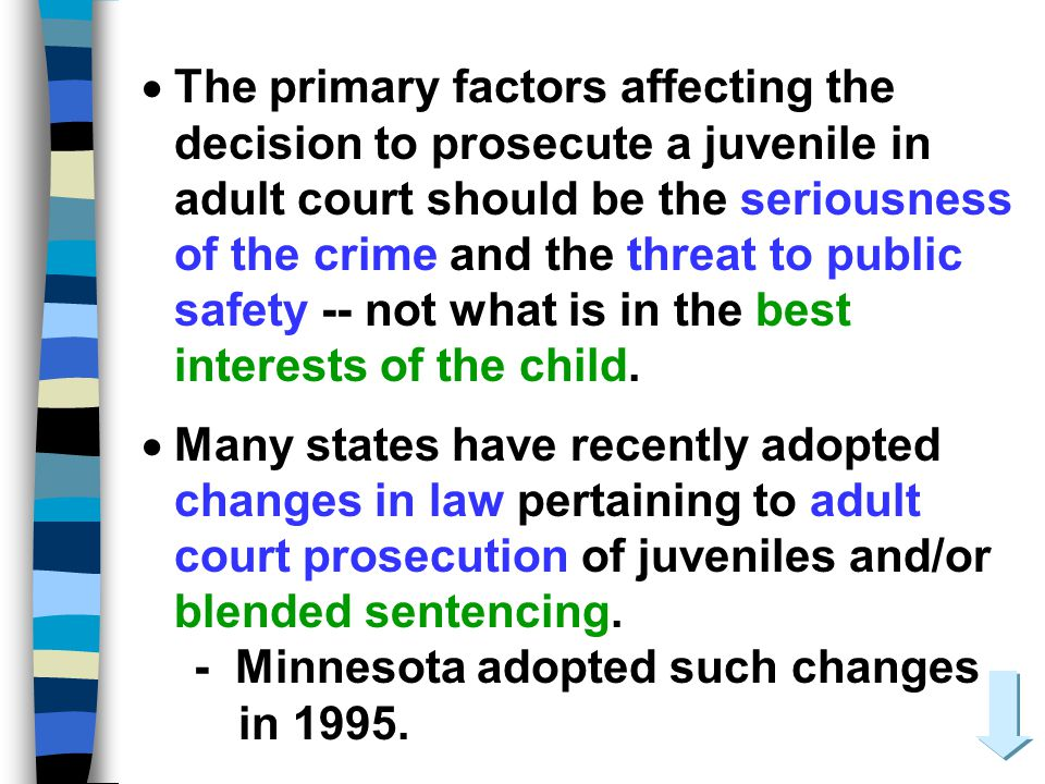 The primary factors affecting the decision to prosecute a juvenile in adult court should be the seriousness of the crime and the threat to public safety -- not what is in the best interests of the child.
