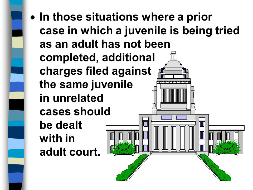 In those situations where a prior case in which a juvenile is being tried as an adult has not been completed, additional charges filed against the same juvenile in unrelated cases should be dealt with in adult court.