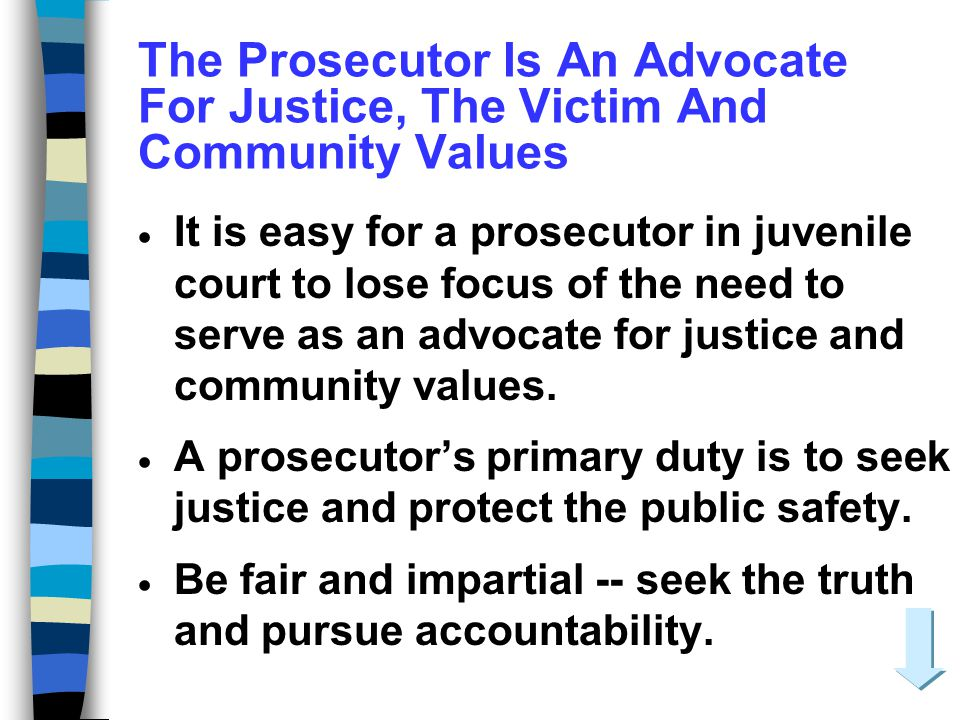 The Prosecutor Is An Advocate For Justice, The Victim And Community Values