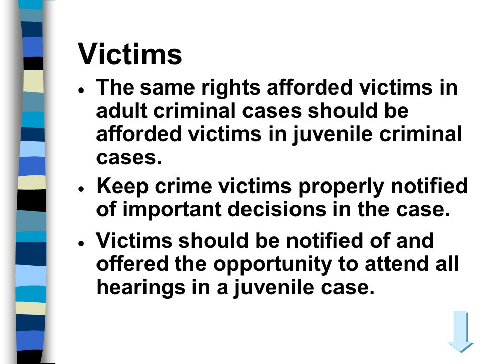 Victims The same rights afforded victims in adult criminal cases should be afforded victims in juvenile criminal cases.