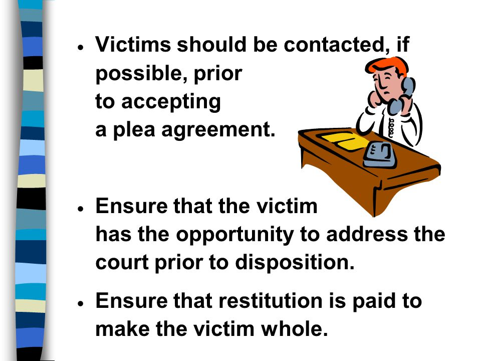 Victims should be contacted, if possible, prior to accepting a plea agreement.