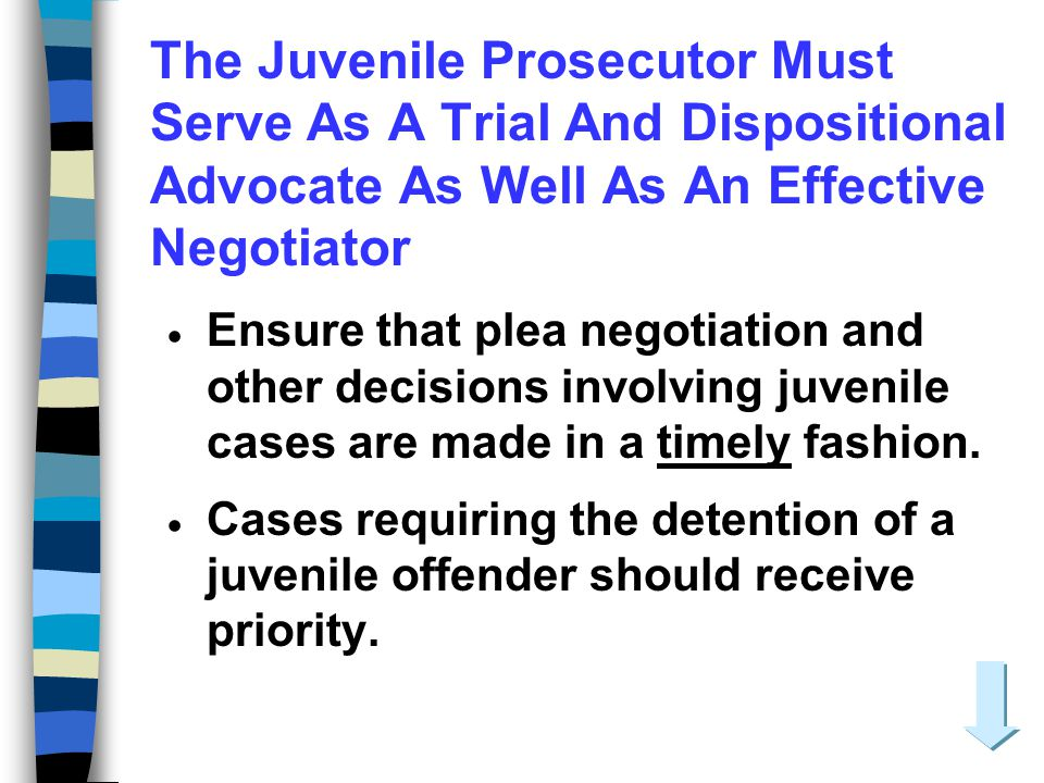The Juvenile Prosecutor Must Serve As A Trial And Dispositional Advocate As Well As An Effective Negotiator