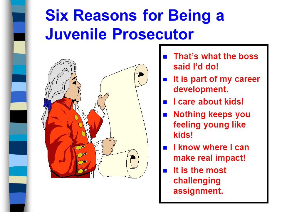 Six Reasons for Being a Juvenile Prosecutor