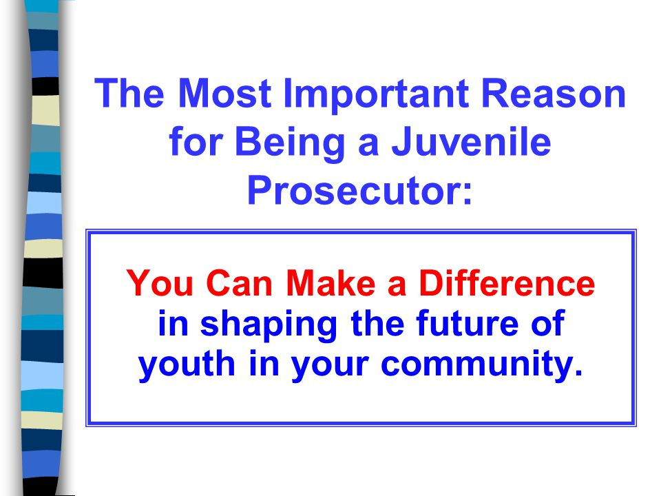 The Most Important Reason for Being a Juvenile Prosecutor: