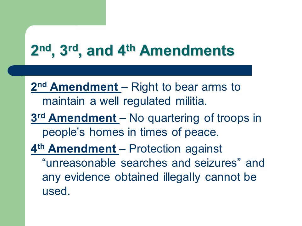 2nd, 3rd, and 4th Amendments 2nd Amendment – Right to bear arms to maintain a well regulated militia.