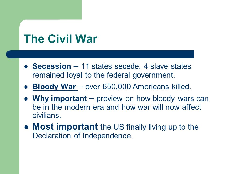 The Civil War Secession – 11 states secede, 4 slave states remained loyal to the federal government.