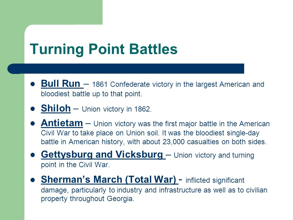 Turning Point Battles Bull Run – 1861 Confederate victory in the largest American and bloodiest battle up to that point.