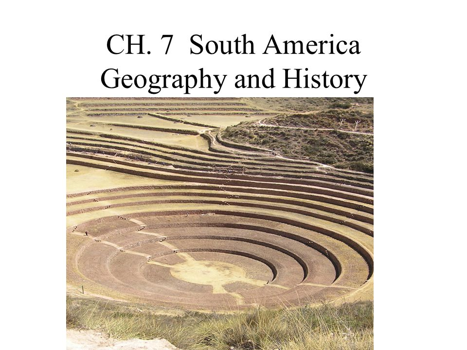 CH. 7 South America Geography and History