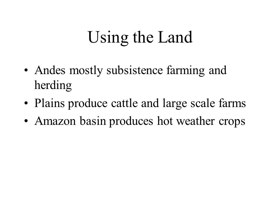 Using the Land Andes mostly subsistence farming and herding