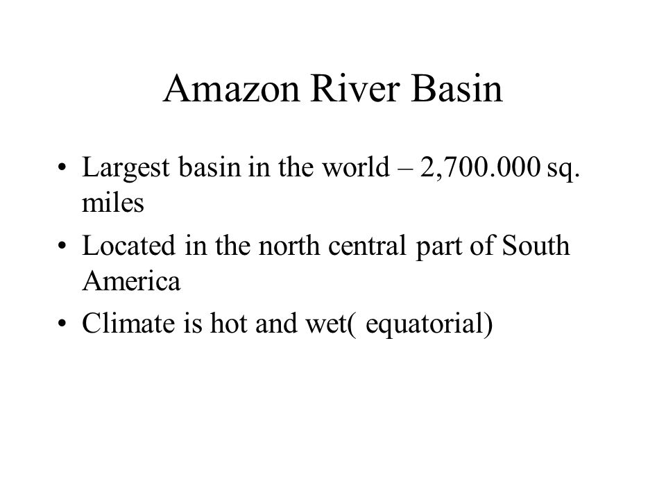 Amazon River Basin Largest basin in the world – 2,700.000 sq. miles