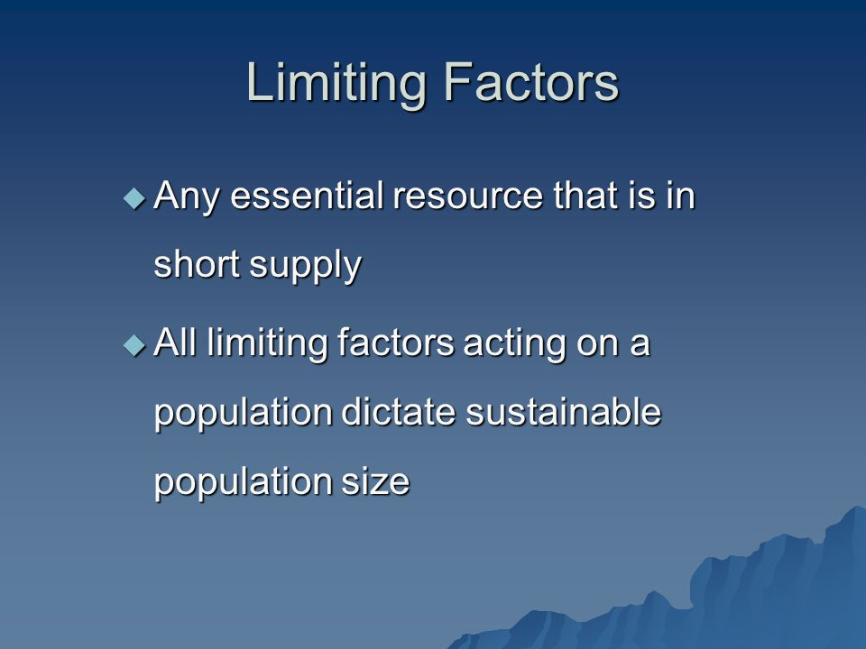 Limiting Factors Any essential resource that is in short supply
