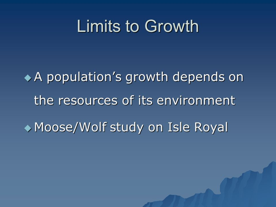 Limits to Growth A population's growth depends on the resources of its environment.