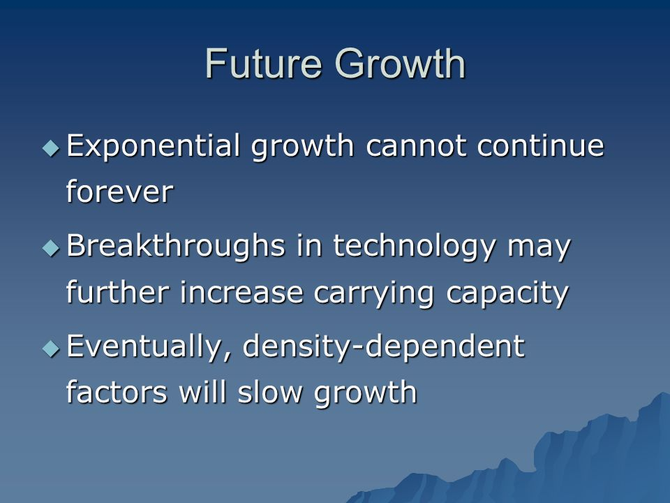 Future Growth Exponential growth cannot continue forever