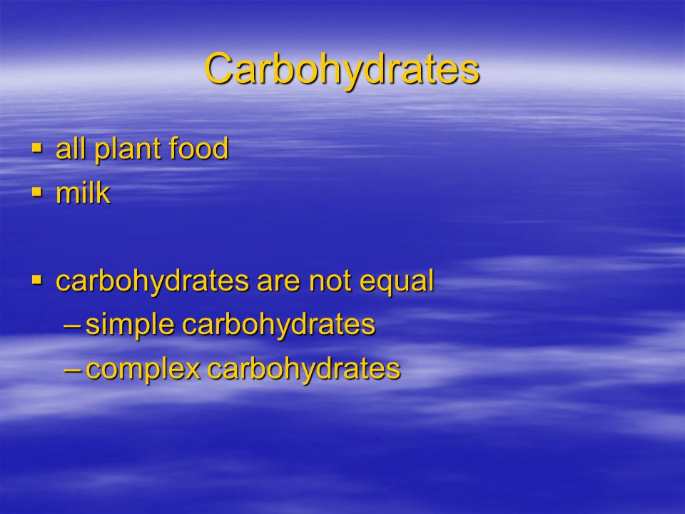 Carbohydrates all plant food milk carbohydrates are not equal